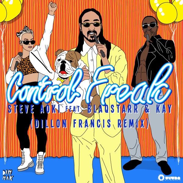 Steve Aoki ft. Blaqstarr & Kay – Control Freak (Dillon Francis Remix)